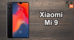 Xiaomi Mi 9 First Details – Did they learn from the past ?